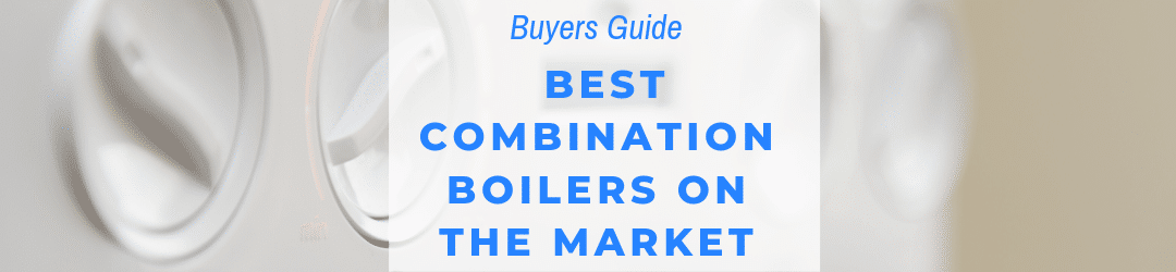 What are the best combination boilers to buy on the market