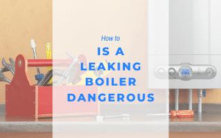 Is a leaking boiler dangerous