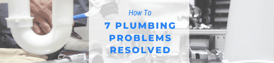 7 plumbing problems resolved